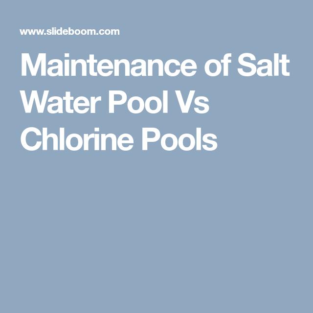 Maintenance Of Salt Water Pool Vs Chlorine Pools Pool Chlorine Saltwater Pool Salt And Water