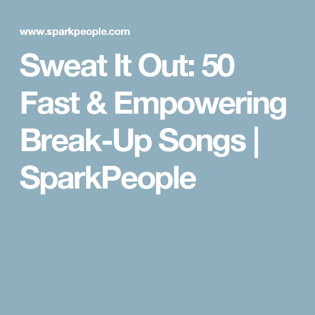 Sweat It Out: 50 Fast & Empowering Break-Up Songs
