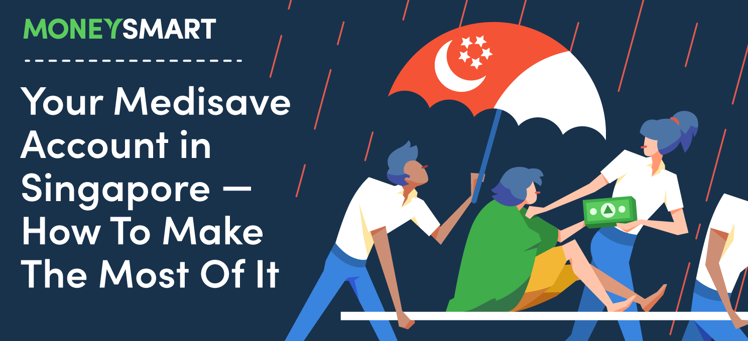 Your Medisave Account In Singapore How To Make The Most