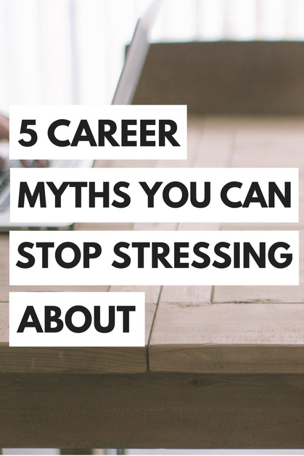 5 Career Myths You Can Stop Stressing About College, Career advice