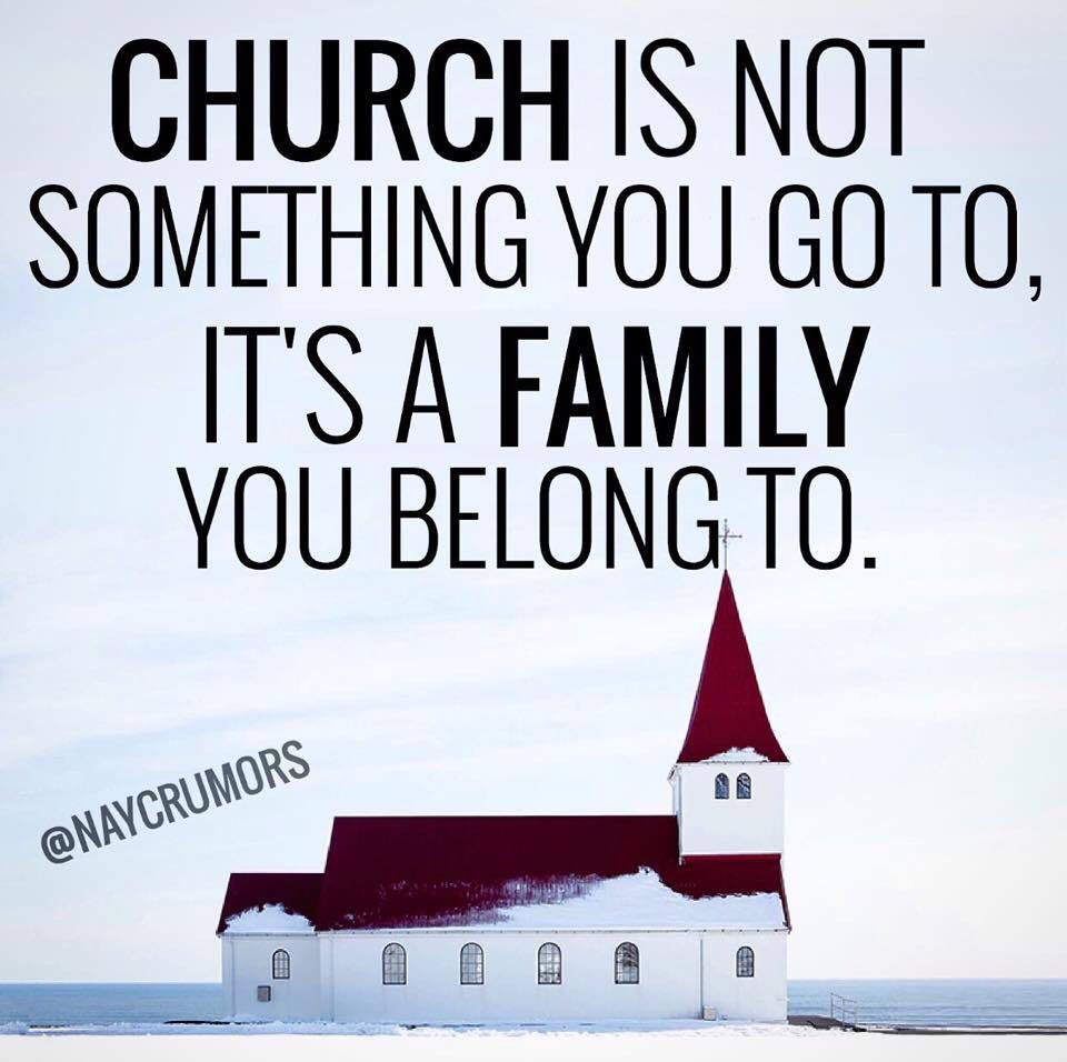 Church is not something you go to; it's a family you