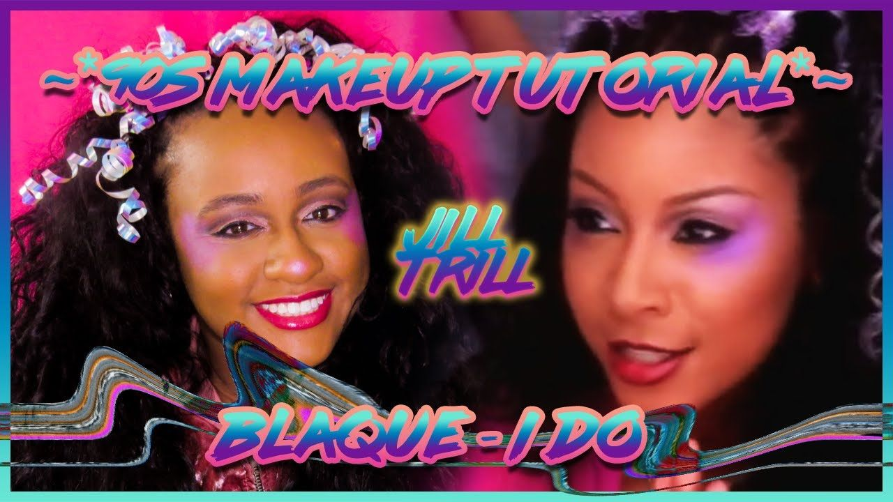 90s Makeup Tutorial Blaque I Do Inspired Trilltorial With