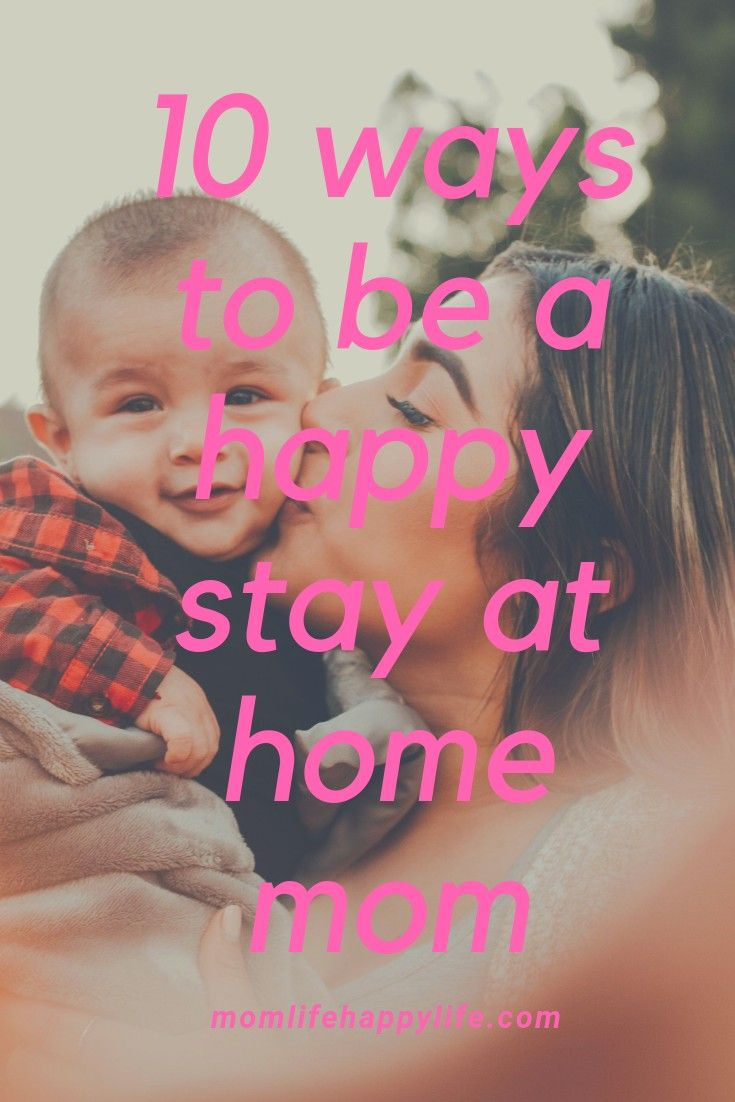 10 Ways On How To Be A Happy Stay At Home Mom   Stay at ...