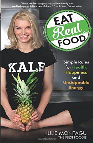 Eat Real Food: Simple Rules for Health, Happiness, and Unstoppable Energy by Julie Montagu http://smile.amazon.com/dp/1401948898/ref=cm_sw_r_pi_dp_9ot-wb11TTR8Z