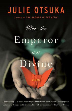 When The Emperor Was Divine By Julie Otsuka 9780385721813 Penguinrandomhouse Com Books Historical Fiction Books Book Worth Reading Historical Fiction