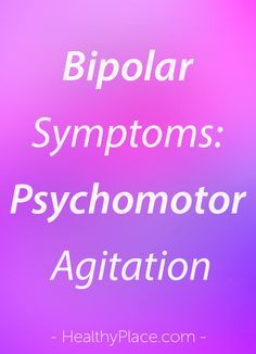 """""""Psychomotor agitation is a symptom of bipolar and depression, yet few people know about it. Here is what we know about psychomotor agitation."""