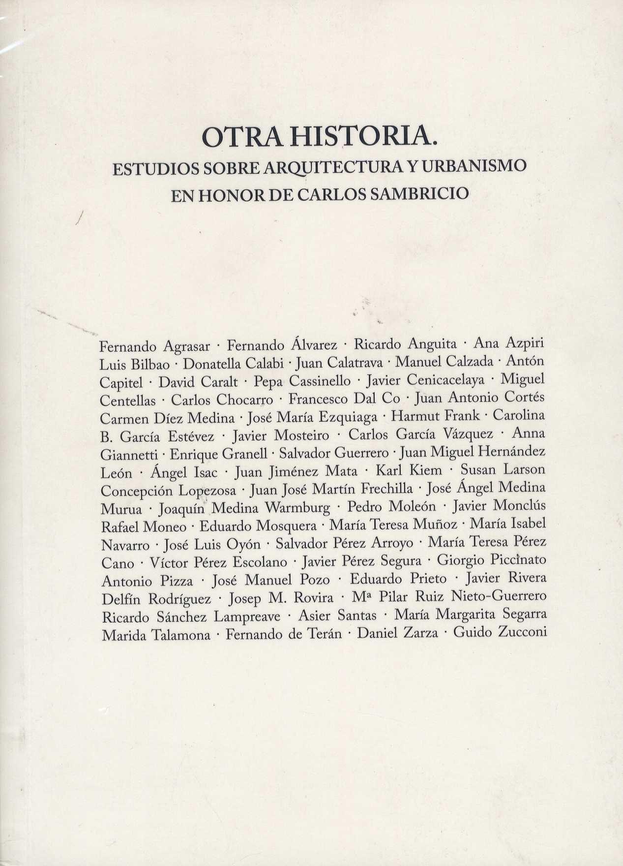 Otra historia : estudios sobre arquitectura y urbanismo en honor de Carlos Sambricio / edición a cargo de Juan Calatrava ... [et al.].-- Madrid : Lampreave, D.L. 2015.