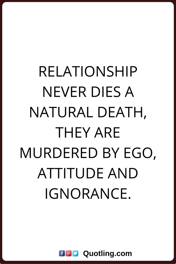Ego Quotes Relationship Never Dies A Natural Death They Are