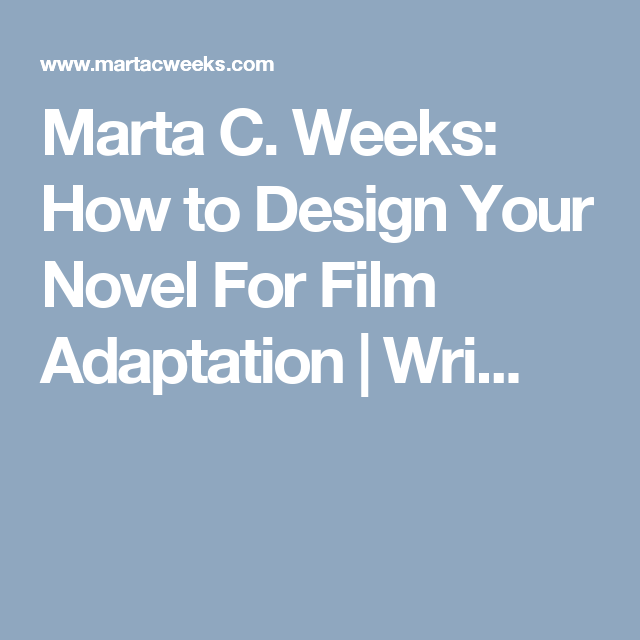 Marta C. Weeks: How to Design Your Novel For Film Adaptation | Wri...
