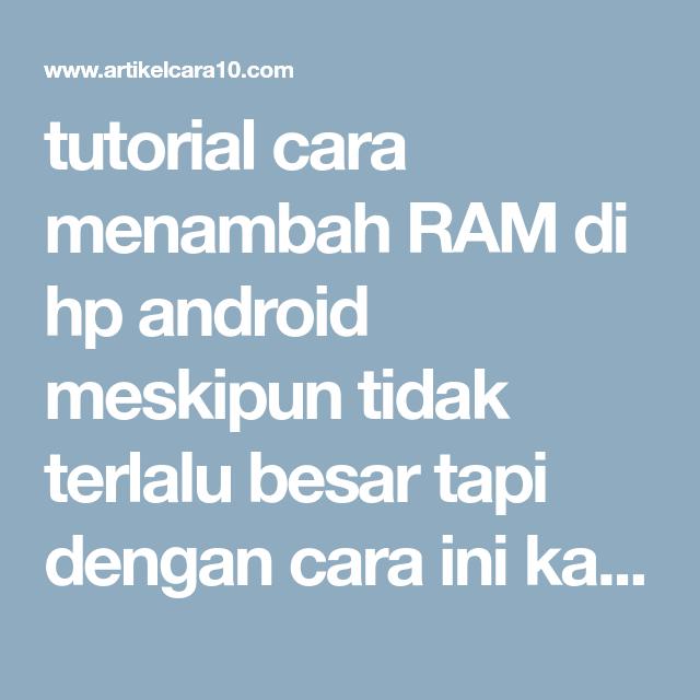 Tutorial Cara Menambah Ram Di Hp Android Meskipun Tidak Terlalu Besar Tapi Dengan Cara Ini Kalian Tidak Akan Mengalami Lag Pada Hp Android Kalian La Android Ram
