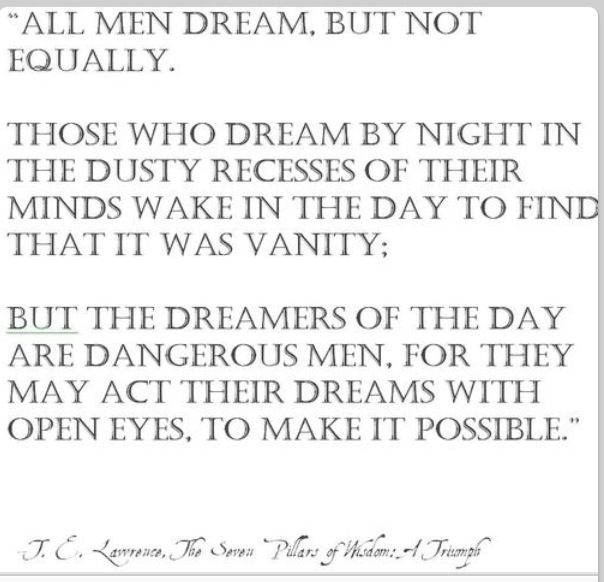 The Dreamers Of The Day Are Dangerous Men Dashing Heroics