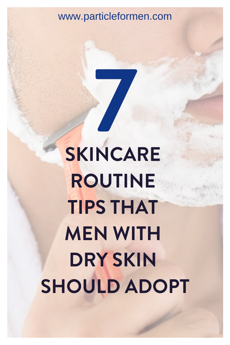 7 Skincare Routine Tips That Men With Dry Skin Should Adopt Particle In 2020 Skin Care Routine Top Skin Care Products Skin Care
