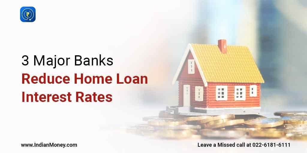 3 Major Banks Reduce Home Loan Interest Rates Loan Interest Rates Interest Rates Refinance Mortgage