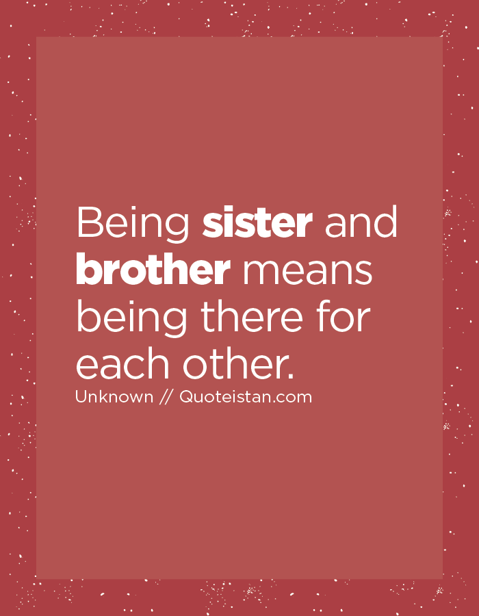 Being Sister And Brother Means Being There For Each Other Quotes