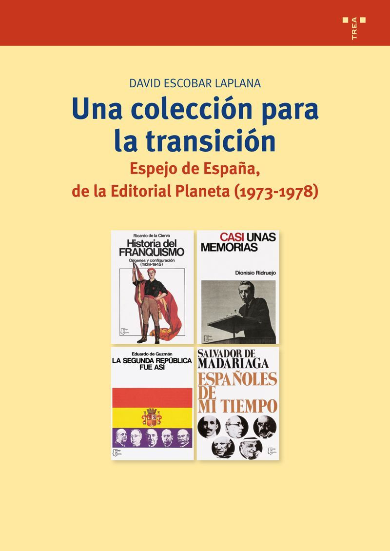 Una colección para la transición : Espejo de España de la Editorial Planeta (1973-1978) / David Escobar Laplana Publicación Gijón : Trea, D.L. 2012