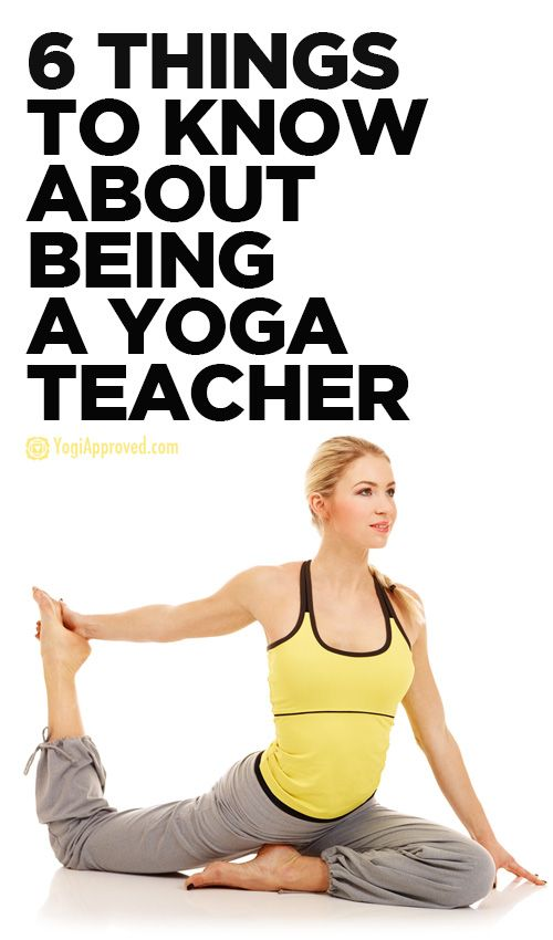 6 Things You Should Know About Being A Yoga Teacher Yoga Teacher