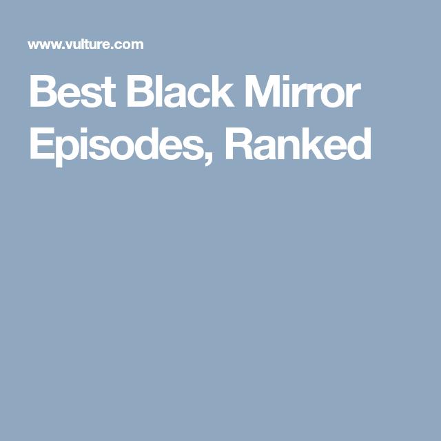 Every Black Mirror Episode Ranked Best Black Mirror Episodes Black Mirror Black