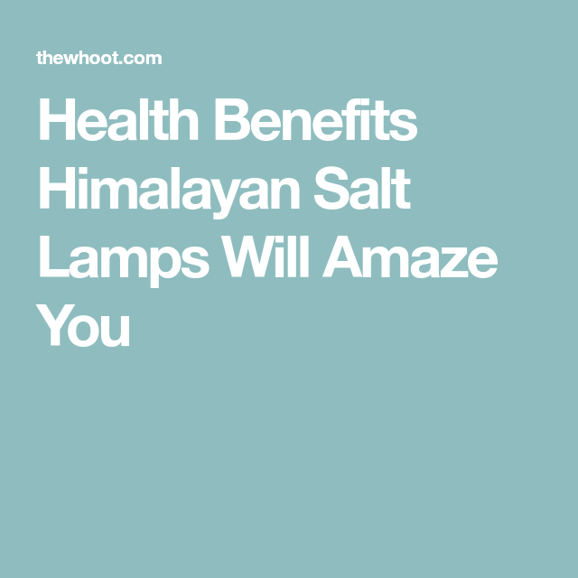 Health Benefits Of Himalayan Salt Lamp Prepossessing Health Benefits Himalayan Salt Lamps Will Amaze You  Himalayan Salt 2018