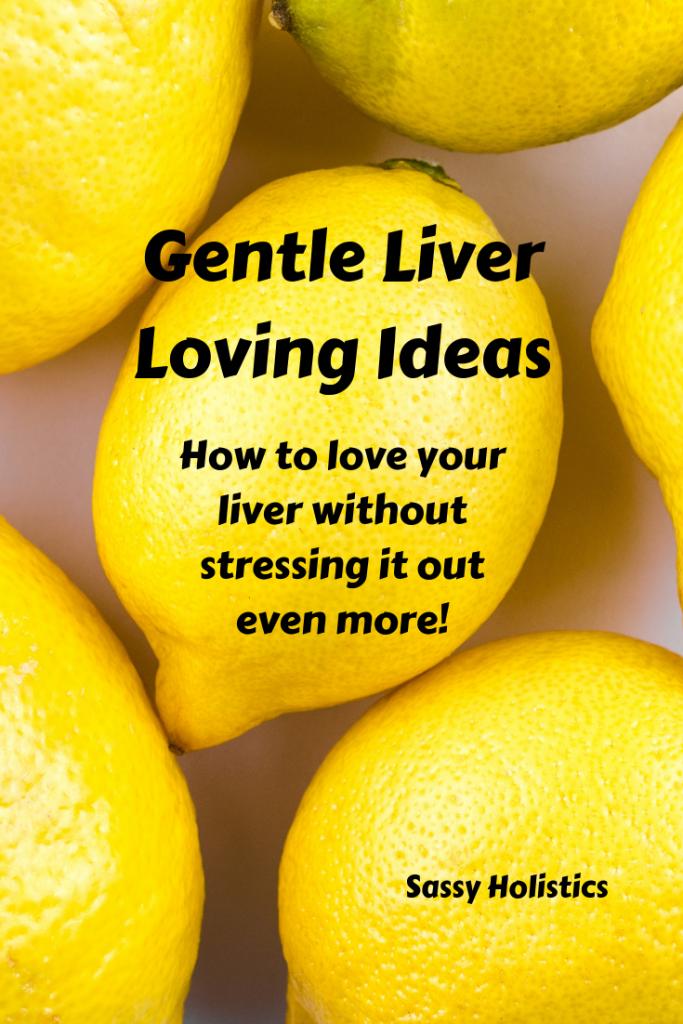 Gentle Liver Loving Ideas for Sensitive Individual