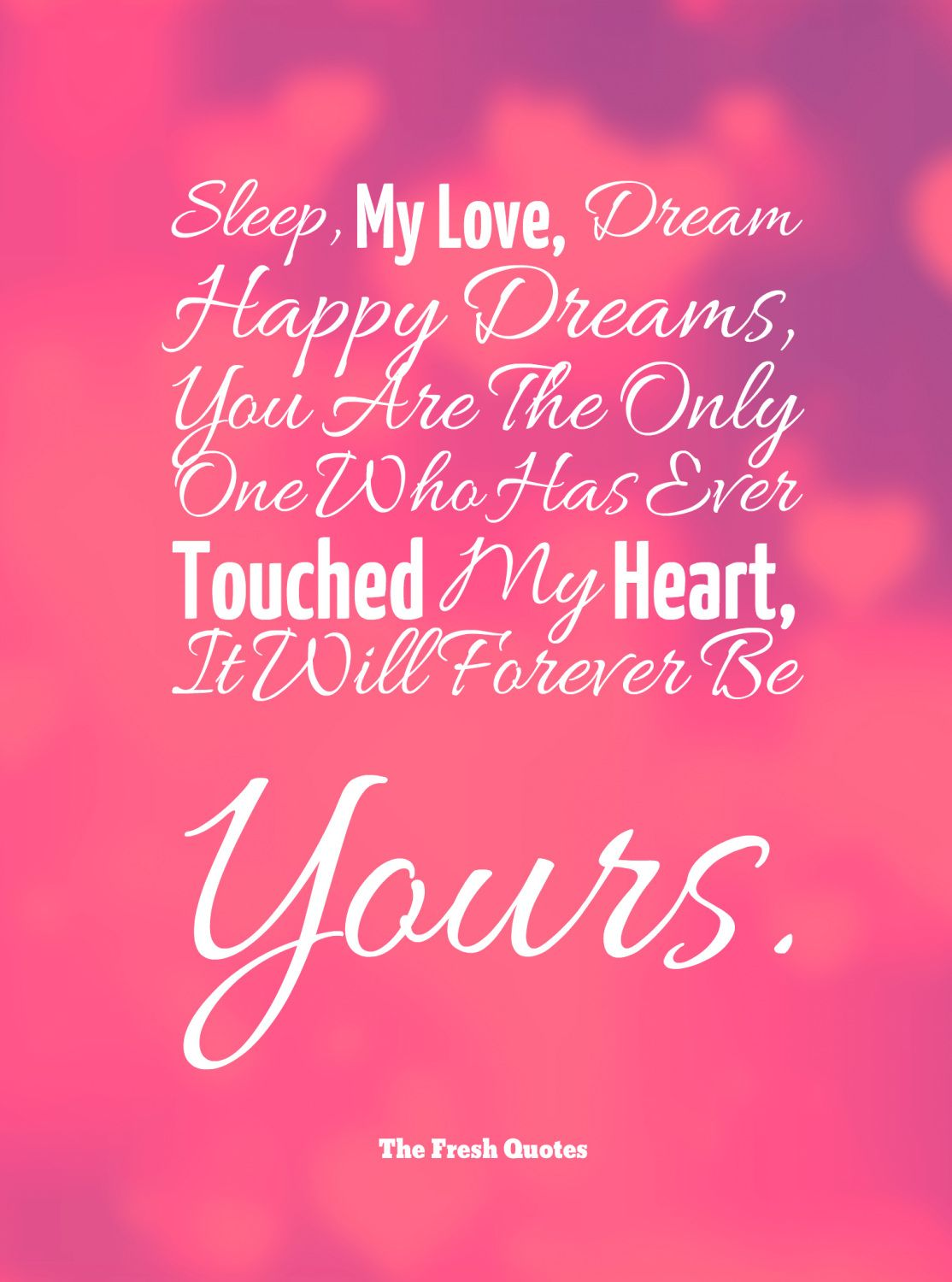 Sleep My Love Dream Happy Dreams You Are The Only One Who Has Ever Touched My Heart It Will For Good Night Love Quotes Night Love Quotes Sweet Dream Quotes