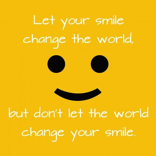 Let Your Smile Change The World But Don T Let The World Change Your Smile Worthy Quotes Love Me Quotes Happy Quotes