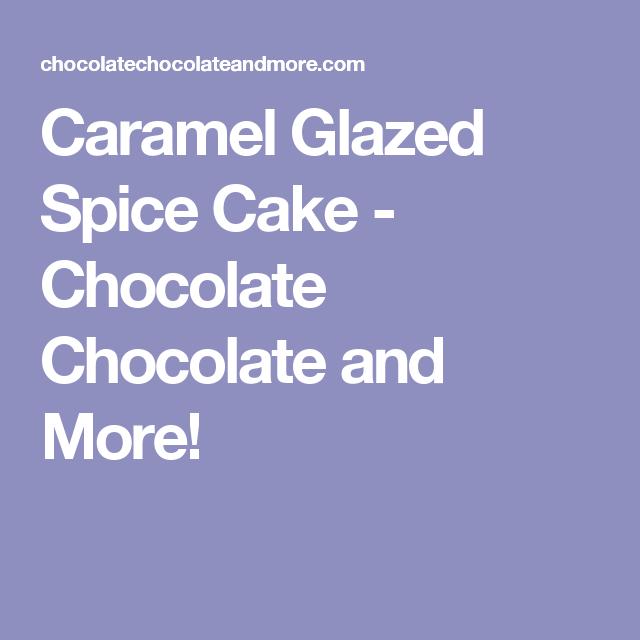 Caramel Glazed Spice Cake - Chocolate Chocolate and More!