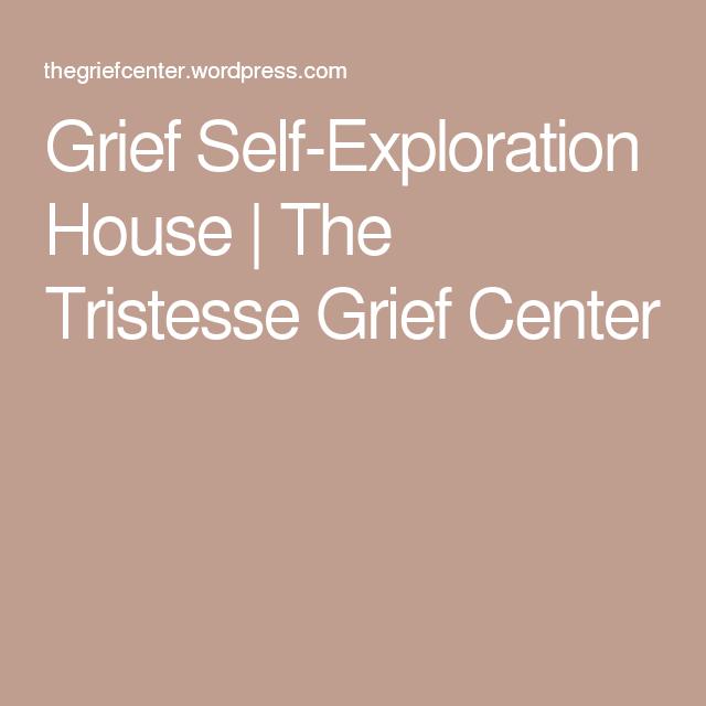 Grief Self-Exploration House | The Tristesse Grief Center