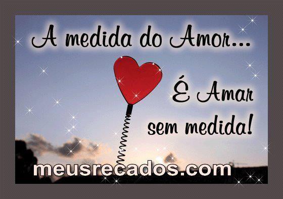A Medida Do Amor E Amar Sem Medida Com Imagens Amor Amor Meu