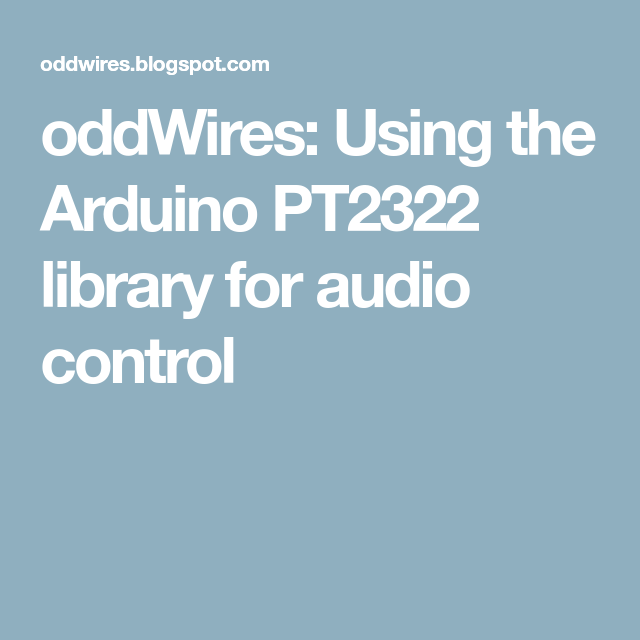 oddWires: Using the Arduino PT2322 library for audio control
