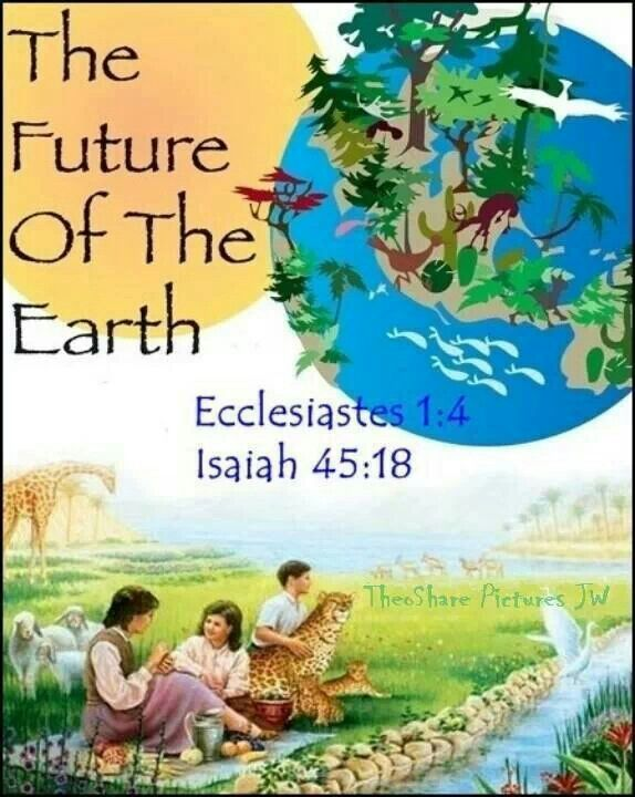 """Ecclesiastes.1:4 -- """"A generation is coming and a generation is going, but the earth remains forever."""" Isa.45:18 -- """"God firmly established the earth and formed it to be inhabited."""""""