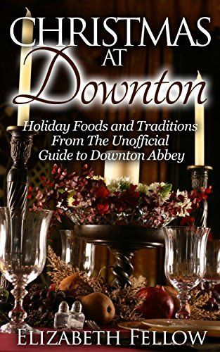 Christmas at Downton: Holiday Foods and Traditions From The Unofficial Guide to Downton Abbey (Downton Abbey Books) by Elizabeth Fellow, http://smile.amazon.com/dp/B00P1RP9VM/ref=cm_sw_r_pi_dp_kHiUub01B492Z