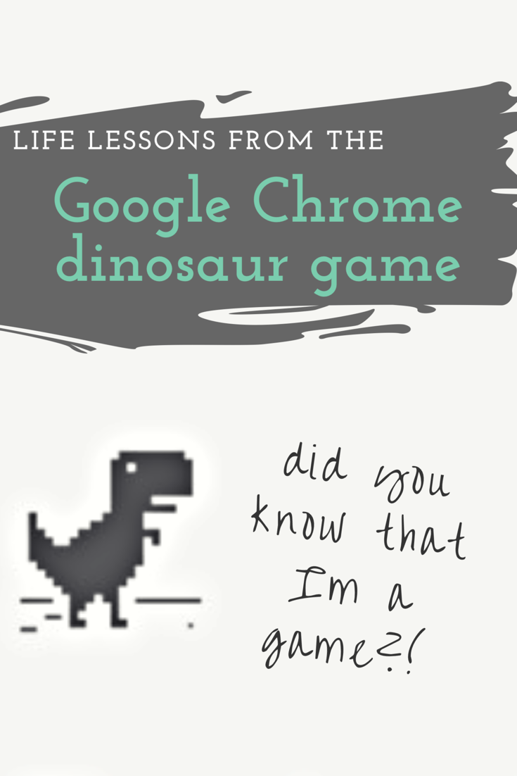 Life lessons from the Chrome dinosaur game Life lessons