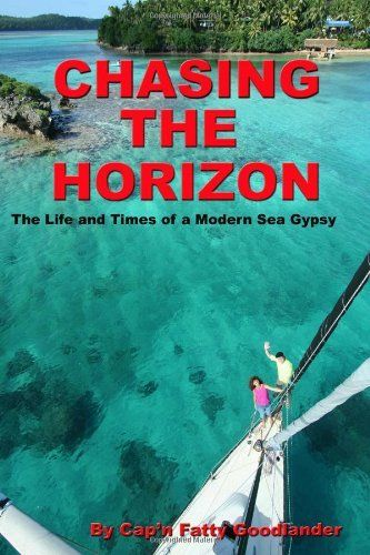 Chasing The Horizon: The Life And Times Of A Modern Sea Gypsy by Cap'n Fatty Goodlander (July 2014) Cynthia Shelton of the boat La Bonita gave me this book - we met her in Dana Point during the 4th of July & she was purging. I won, it is a great book & a new perspective to growing up on the water. Funny & descriptive, what a childhood & adolescence. So sad about  Carlotta but a great continuation of the adventures on the horizon.