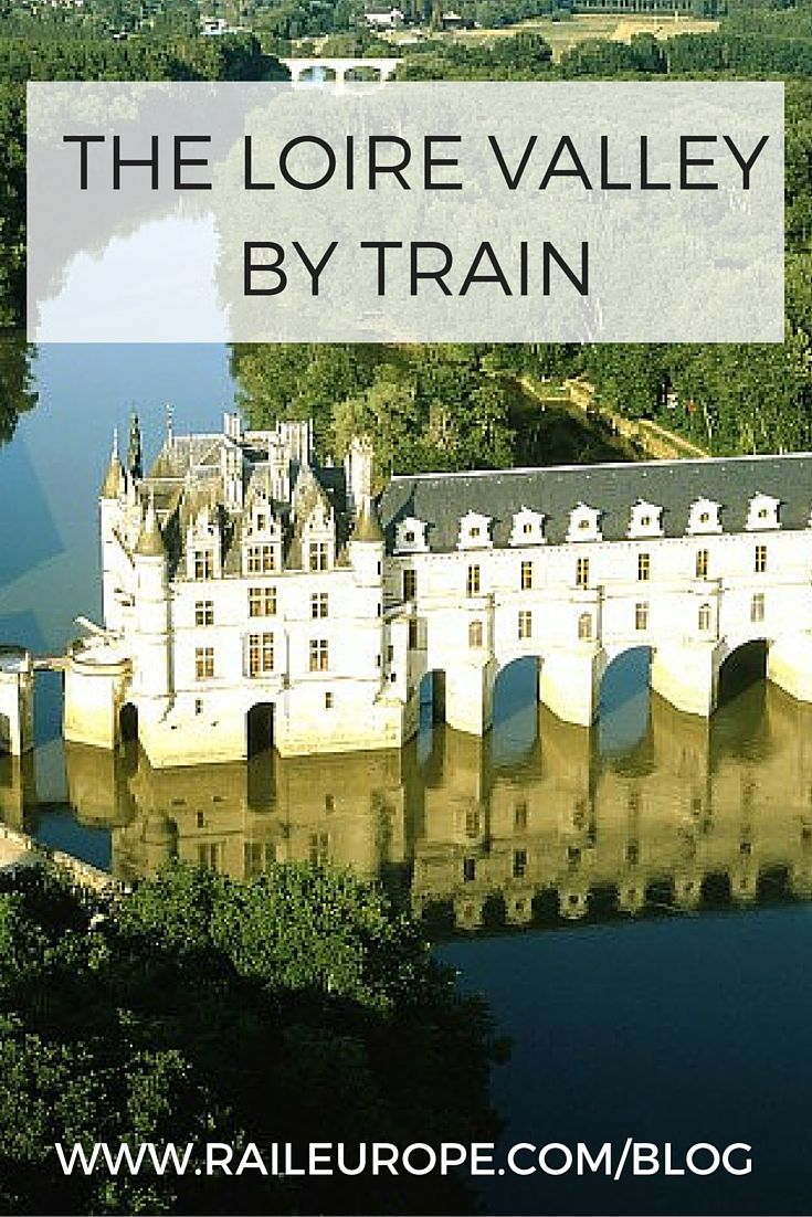 The Loire Valley by Train: Discover One of the Most Adored
