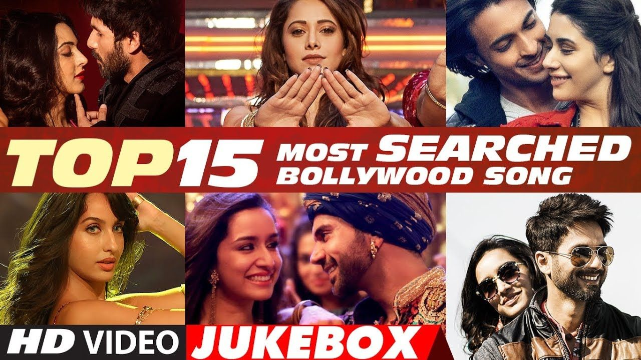 T Series Top 15 Most Searched Bollywood Songs 2018 Video Jukebox Bollywood Songs Latest Video Songs Songs
