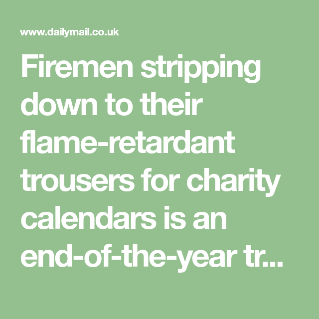 203f6127603 Firemen stripping down to their flame-retardant trousers for charity  calendars is an end-of-the-year tradition all over the country.
