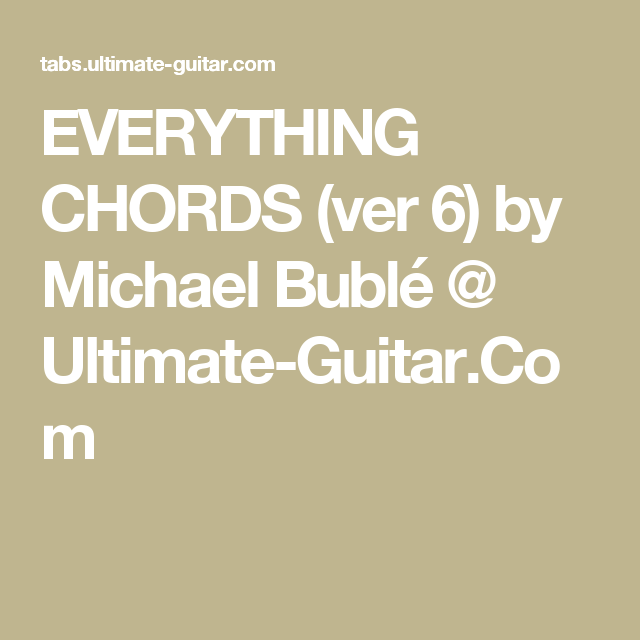 Everything Chords Ver 6 By Michael Bubl Ultimate Guitar