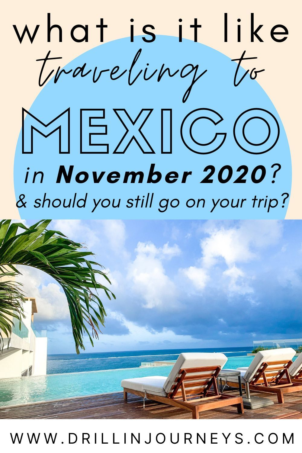 What Is It Like Traveling To Mexico In November 2020 Mexico Travel Tips Drillinjourneys Mexico Travel Cancun Trip Mexico Resorts