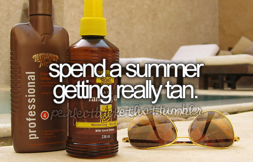 Or be any sort of tan......ever. This won't ever happen...unless it's a spray tan!