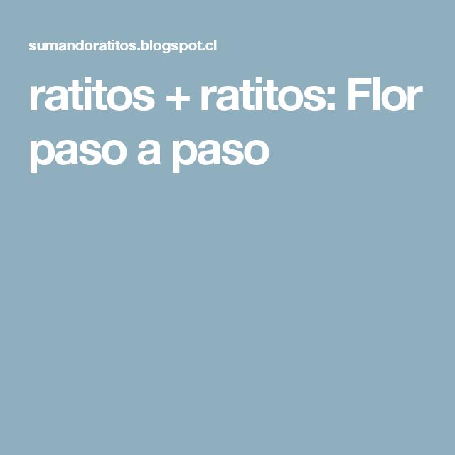 ratitos + ratitos: Flor paso a paso