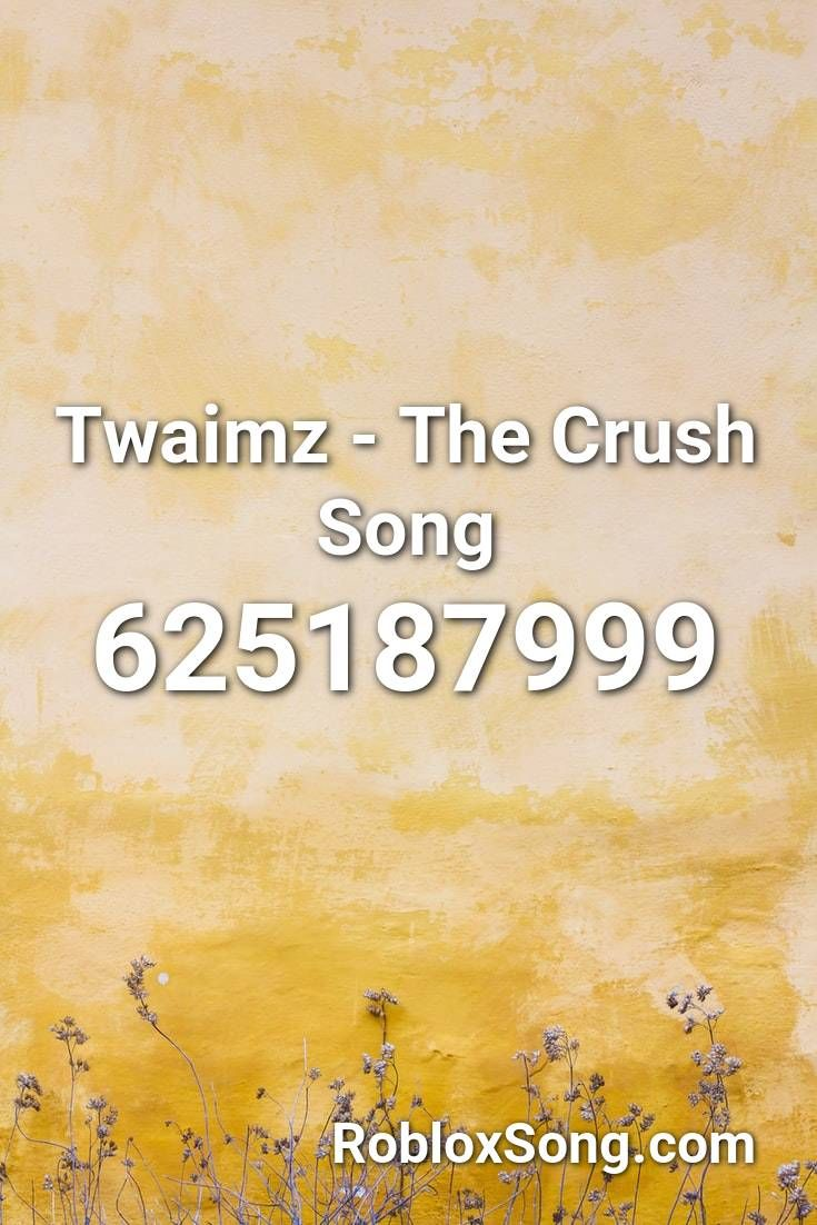 Twaimz The Crush Song Roblox Id Roblox Music Codes Songs Roblox Coding