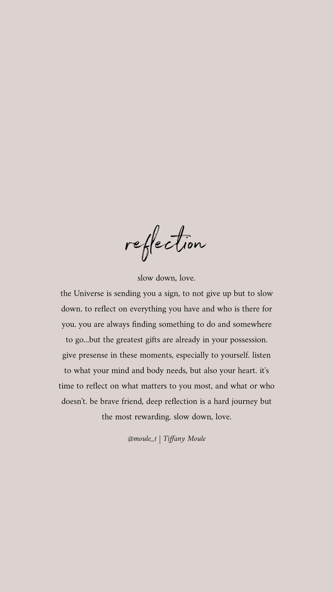 Reflect. Slow down, love. The Universe is sending you a gift of presence and time. #quote #reflect