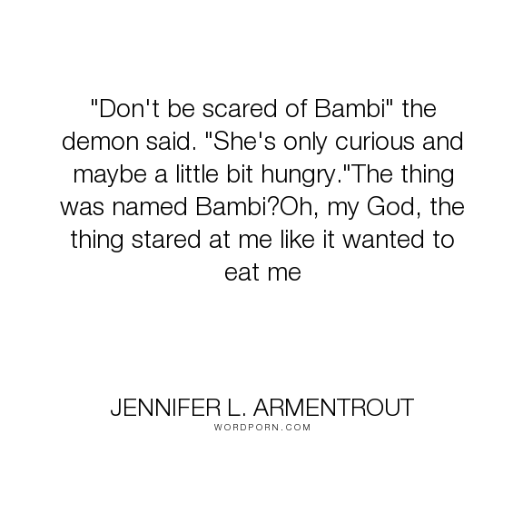 """Jennifer L. Armentrout - """"""""Don't be scared of Bambi"""" the demon said. """"She's only curious and maybe a little..."""". humor"""
