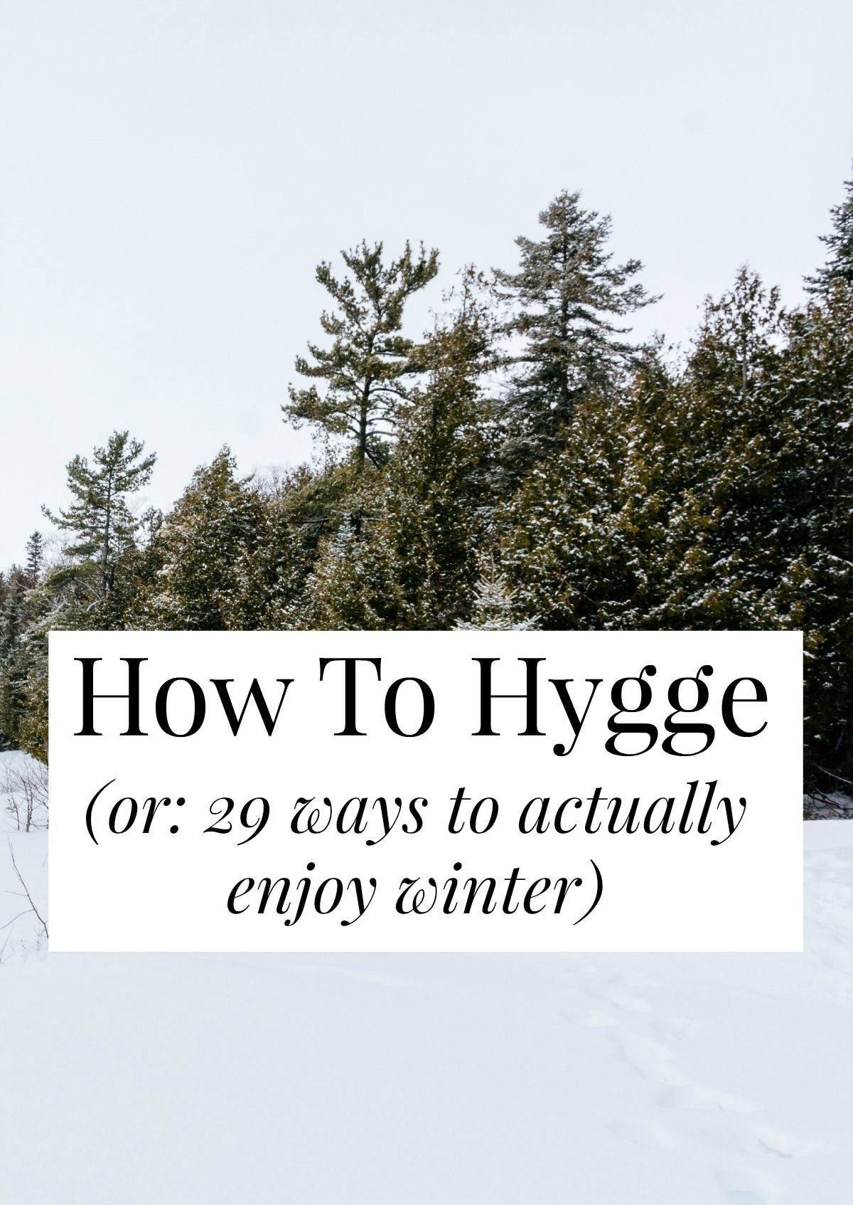 To Hygge (Or: 29 Ways To Actually Enjoy Winter) 'Hygge' is the Danish concept of