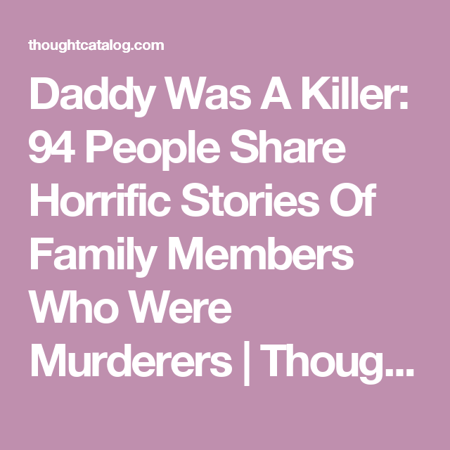 Daddy Was A Killer: 94 People Share Horrific Stories Of Family