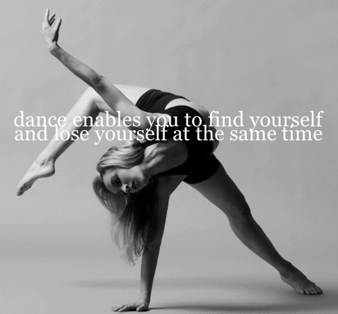 Dance enables you to find yourself and lose yourself at