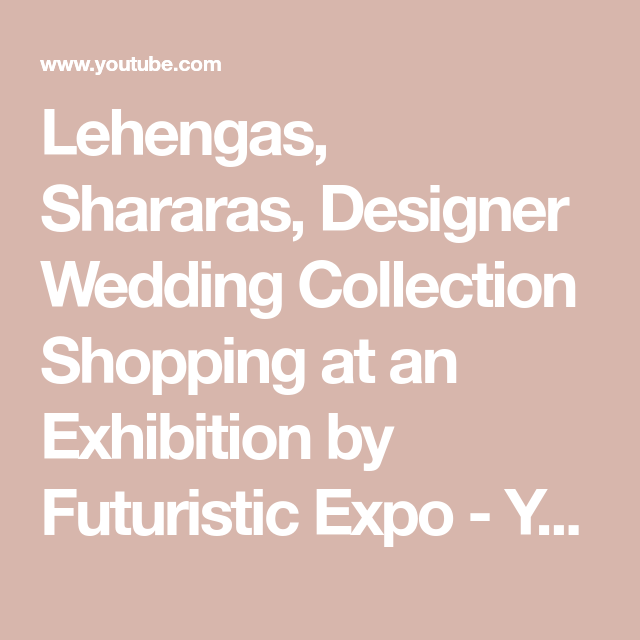 Lehengas, Shararas, Designer Wedding Collection Shopping at an Exhibition by Futuristic Expo