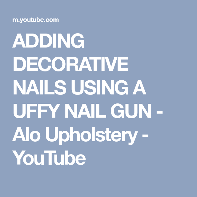 Adding Decorative Nails Using A Uffy Nail Gun Alo Upholstery