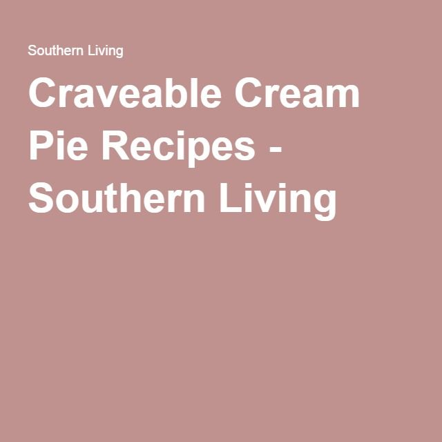 Craveable Cream Pie Recipes - Southern Living