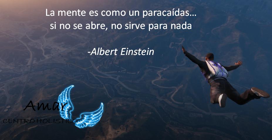La mente es como un paracaidas, sino se abre no sirve de nada -Albert Eistein